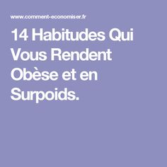 14 Habitudes Qui Vous Rendent Obèse et en Surpoids.