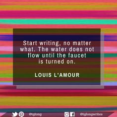 """#Quote: """"Start writing, no matter what. The water does not flow until the faucet is turned on.""""  ~ Louis L'Amour"""