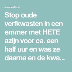 Stop oude verfkwasten in een emmer met   HETE azijn voor ca. een half uur en was ze daarna en de kwasten zijn weer als nieuw!!. Foto geplaatst door piribo op Welke.nl