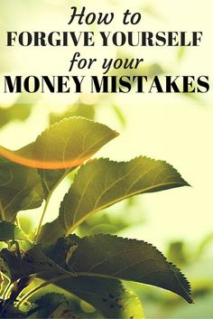 How to Forgive Yourself for Your Money Mistakes  We've all made money mistakes that make us wince every time we think about them. How to forgive yourself, learn from those mistakes and make different choices starting today.