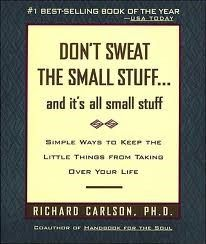 Don't Sweat The Small Stuff......and it's all small stuff