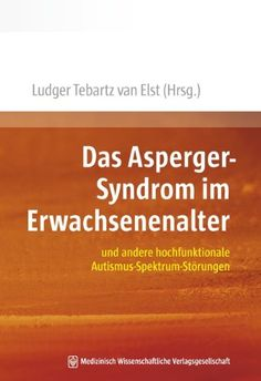 Das Asperger-Syndrom im Erwachsenenalter: und andere hochfunktionale Autismus-Spektrum-Störungen von Ludger Tebartz van Elst 49,95€