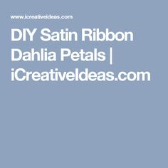DIY Satin Ribbon Dahlia Petals | iCreativeIdeas.com