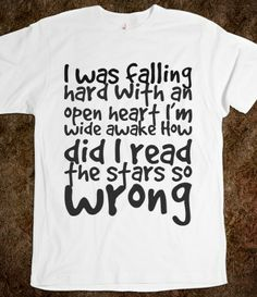 I was falling hard With an open heart I'm wide awake How did I read the stars so wrong, Custom T Shirts Quotes