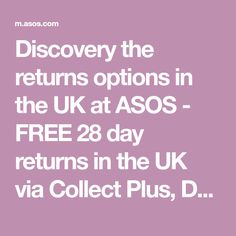 Discovery the returns options in the UK at ASOS - FREE 28 day returns in the UK via Collect Plus, Doodle, Hermes, Pass My Parcel, Royal Mail, and toYou.