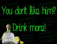 You don't like him? Drink More. Alcohol - find us on Facebook Find Us On Facebook, Facebook Sign Up, Alcohol Quotes, Whiskey Bottle, Humor, Shit Happens, Drinks, Drinking, Beverages