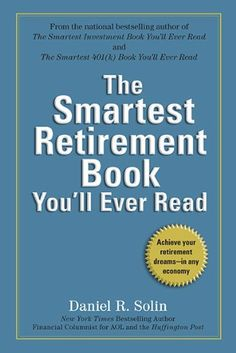 http://pfpins.com/the-smartest-retirement-book-youll-ever-read/  This book will change the way you retire-no matter what the state of the economy. B>  Follow the advice in The Smartest Retirement Book You'll Ever Read and you will:  • Find simple strategies to maximize your retirement nest egg.  • Steer clear of scams that rob you of your hard-earned savings.  • Ensure that your money lasts longer than you ...