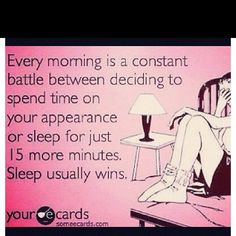 Sleep usually wins...and then I regret it when I look terrible.