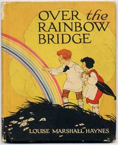 Over the Rainbow Bridge by Louise Marshall Haynes, Illustrations by Carmen L. Browne, Joliet: Volland (1920).