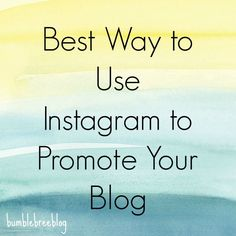 Best Way to Use Instagram to Promote Your Blog - from @Briana {bumblebreeblog}  #instagram #blogging