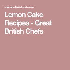 Lemon Cake Recipes - Great British Chefs