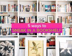 5 ways to sneak in a bookshelf