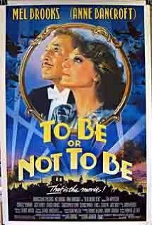 To Be or Not to Be - I've probably seen this film 5 times and I never stop laughing.  Mel Brooks. . .genius!