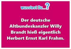...dass der Altbundeskanzler Willy Brandt einen anderen Namen hatte -  http://www.wusstest-du.com/wp-content/uploads/2016/06/willy-brandt.jpg - http://www.wusstest-du.com/dass-der-altbundeskanzler-willy-brandt-einen-anderen-namen-hatte/