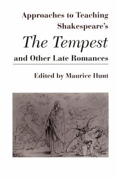 Shakespeare's the Tempest and Other Late Romances (Approaches to Teaching World Literature) by Maurice Hunt