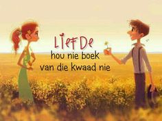 Afrikaanse Quotes, D1, Love And Marriage, Wisdom Quotes, Future Husband, Cute Pictures, Sayings, Beautiful, Lyrics