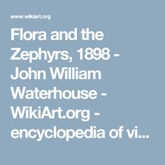 Flora and the Zephyrs, 1898 - John William Waterhouse - WikiArt.org - encyclopedia of visual arts