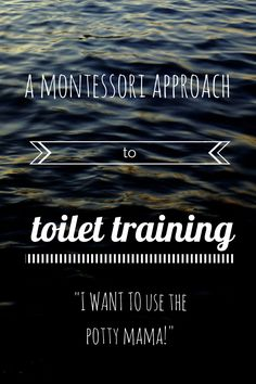 a montessori approach to toilet training | this is counterintuitive for me, but has some good points