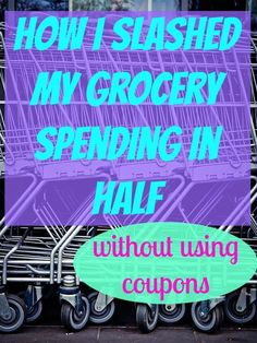 How I cut my monthly grocery expenses in half, without using coupons!