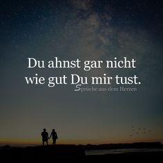 Du ahnst gar nicht, wie gut du mir tust #liebe, #freundschaft, #zweisamkeit