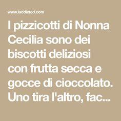 I pizzicotti di Nonna Cecilia sono dei biscotti deliziosi con frutta secca e gocce di cioccolato. Uno tira l'altro, facili da fare e facili da divorare! Ecco la ricetta...