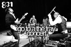 I would die if I got to see The Fray The Fray, Just Girly Things, Music Mix, Im Happy, Stuff To Do, Wish, Singer, Tours, Let It Be