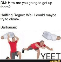 DM: How are you going to get up there? Halfling Rogue: Well I could maybe try to climb- Barbarian: - iFunny :) Dnd Halfling, Barbarian Dnd, Halfling Rogue, Dungeons And Dragons Characters, D&d Dungeons And Dragons, Dnd Characters, Nerd Memes, Funny Memes, Hilarious