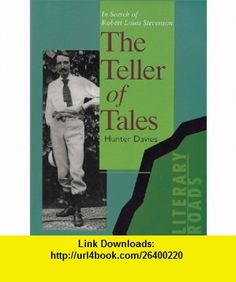 The Teller of Tales In Search of Robert Louis Stevenson (Literary Roads Series) (9781566562041) Hunter Davies , ISBN-10: 156656204X  , ISBN-13: 978-1566562041 ,  , tutorials , pdf , ebook , torrent , downloads , rapidshare , filesonic , hotfile , megaupload , fileserve