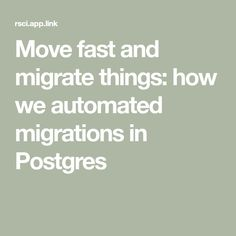 Move fast and migrate things: how we automated migrations in Postgres