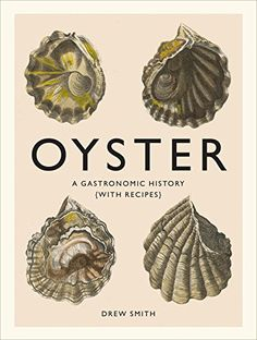 Oyster: A Gastronomic History (with Recipes) - Kindle edition by Drew Smith. Cookbooks, Food & Wine Kindle eBooks @ Amazon.com.