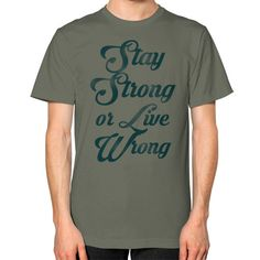 """""""Stay Strong or Live Wrong"""" T-Shirt"""