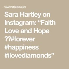 "Sara Hartley on Instagram: ""Faith Love and Hope ❤️#forever #happiness #ilovediamonds"""