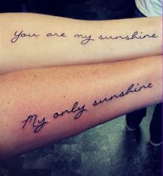 Mother Daughter Tattoos: You are my sunshine, my only sunshine