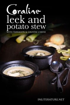 Make a big batch of this leek and potato stew/soup with tarragon and Gruyère cheese for either your a Coraline bookclub or Coraline Halloween party.