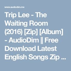 Trip Lee - The Waiting Room (2016) [Zip] [Album] - AudioDim || Free Download Latest English Songs Zip Album