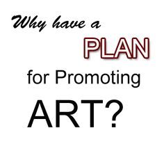 Importance of Having a Plan for Promoting Art