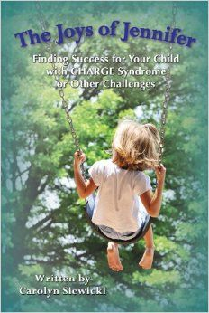 The Joys of Jennifer: Finding Success for Your Child with CHARGE Syndrome or Other Challenges by Carolyn Siewicki  (Silver: Adult Books: Parenting – Special & Exceptional Needs)