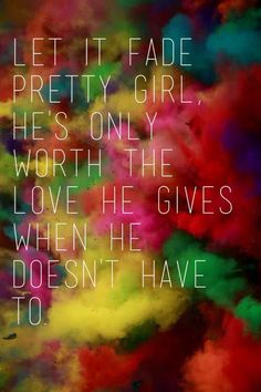 So true...he's only worth the love he gives when he doesn't have to.