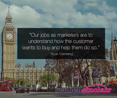 """""""Our jobs as marketers are to understand how the customer want to buy and help them do so."""""""
