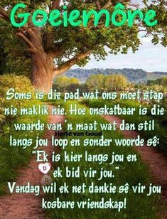 Discover recipes, home ideas, style inspiration and other ideas to try. Evening Greetings, Good Morning Greetings, Good Morning Good Night, Good Morning Quotes, Best Friendship, Friendship Quotes, Family Qoutes, Lekker Dag, Afrikaanse Quotes