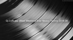 Dj.Coffi-jee -[Best Weekend Ever Music] Techno 2016.08.