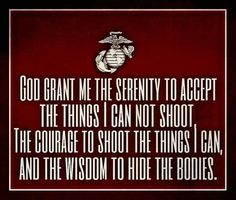 The things I can shoot. Marine Corps Quotes, Marine Corps Humor, Usmc Quotes, Us Marine Corps, Funny Quotes, Rebel Quotes, Life Quotes, Military Quotes, Military Humor