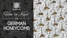 How to Knit the German Honeycomb Stitch. Multiple of 4 stitches, 6 row repeat, love this one!