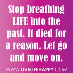 """Grip of Reality_""""Stop breathing life into the past. It died for a reason. Let go and move on. People miss you. Daily Quotes, Great Quotes, Quotes To Live By, Inspirational Quotes, Motivational Quotes, Fantastic Quotes, Interesting Quotes, Change Quotes, Good Thoughts"""