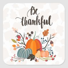 Shop Be Thankful Thanksgiving Day Square Sticker created by Deniseandcrafts. Thanksgiving Prints, Thanksgiving Background, Thanksgiving Wallpaper, Happy Thanksgiving, Thanksgiving Graphics, Thanksgiving Signs, Thanksgiving Projects, Fall Background, Thanksgiving Cookies