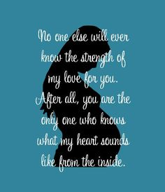 Noone will ever knw the strength of my love for u. After all u are  the only one who knw's what my heart sounds like frm the inside.