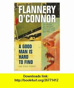 A Good Man Is Hard to Find 1st (first) edition Text Only Flannery OConnor ,   ,  , ASIN: B004NIRX2S , tutorials , pdf , ebook , torrent , downloads , rapidshare , filesonic , hotfile , megaupload , fileserve