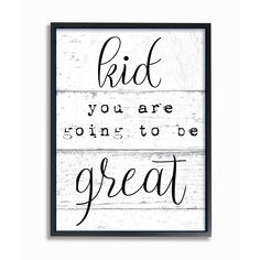 """Stupell Industries 10 in. x 15 in. """"""""Kid You Are Going To Be Great Typography"""""""" by Daphne Polselli Printed Wood Wall Art, Multi-Colored Wood Wall Art, Framed Wall Art, Canvas Wall Art, Framed Canvas, Wood Walls, Mom Quotes, Wall Quotes, Life Quotes, Grandma Quotes"""