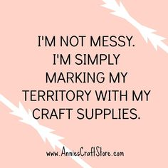 Crochet Patterns Funny I'm not messy. I'm simply marking my territory with my craft supplies. Annie's Crochet, Crochet Patterns, Craft Room Signs, Me Quotes, Funny Quotes, Scrapbook Quotes, Craft Quotes, Creativity Quotes, Space Crafts
