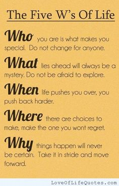 The five W's of Life - http://www.loveoflifequotes.com/life/five-ws-life/